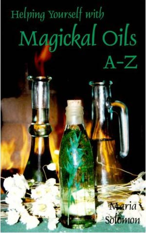 Helping Yourself With Magickal Oils A-Z Maria D'Andrea